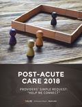 "Post–Acute Care 2018: Providers' Simple Request: ""Help Me Connect"""