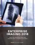 Enterprise Imaging 2018: How Top Organizations and Vendors Are Achieving Outcomes