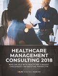 Healthcare Management Consulting 2018: Who Can Help with Healthcare's Biggest Challenges?—An Executive Perspective