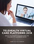Telehealth Virtual Care Platforms 2018: Which Telehealth Vendors Have The Scalability Customers Need?