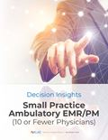 Small Practice Ambulatory EMR/PM (10 or Fewer Physicians) 2018: Decision Insights Report