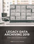 Legacy Data Archiving 2019: A First Look at a Changing Market
