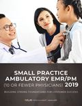 Small Practice Ambulatory EMR/PM (10 or Fewer Physicians) 2019: Building Strong Foundations for Customer Success