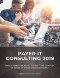 Payer IT Consulting 2019: Which Firms Can Adapt to Meet the Complex IT Needs of Payer Organizations?