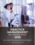 Practice Management (11+ Physicians) 2019: Big Changes in a Highly Established Market