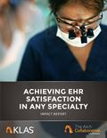 Achieving EHR Satisfaction in Any Specialty 2019: Impact Report