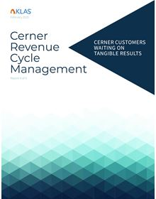 Cerner Revenue Cycle Management, Report 4 of 4: Cerner Customers Waiting on Tangible Results