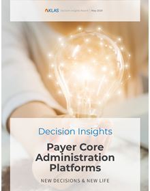 Payer Core Administration Platforms 2020: New Decisions & New Life (A Decision Insights Report)