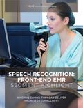Speech Recognition (Front-End EMR) Segment Highlight 2020: Who Has Shown They Can Deliver Promised Technology?