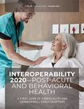 Interoperability 2020 Post-Acute & Behavioral Health: A First Look at Carequality and CommonWell Early Adopters