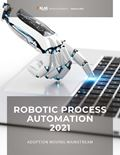 Robotic Process Automation 2021: Adoption Moving Mainstream