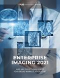 Enterprise Imaging 2021: Are Any Solutions Ready For Broad Market Adoption?