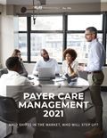Payer Care Management 2021: Amid Shifts in the Market, Who Will Step Up?