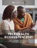 Telehealth Ecosystem 2021: Understanding the Rapidly Evolving Landscape