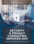 Security & Privacy Consulting Services 2021: Market Perceptions vs. Client Reality