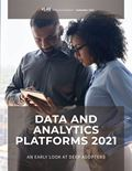 Data and Analytics Platforms 2021: An Early Look at Deep Adopters