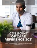 CDS Point of Care Reference 2021: Cost Pressures & Competitive Options Top of Mind